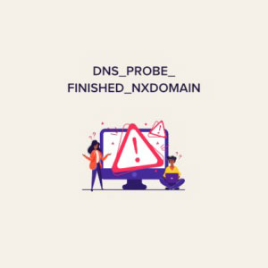 برطرف کردن خطای DNS_PROBE_FINISHED_NXDOMAIN